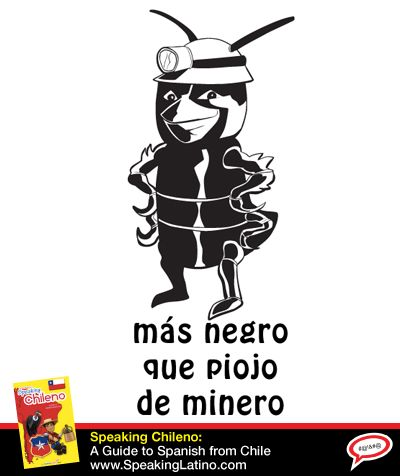 Más negro que piojo de minero | Literal translation: Blacker than a miner's louse. Meaning: Extremely black. #SpanishSayings #Chile