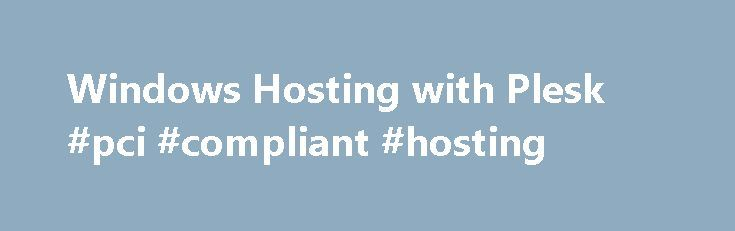 Windows Hosting with Plesk #pci #compliant #hosting http://vds.remmont.com/windows-hosting-with-plesk-pci-compliant-hosting/  #plesk hosting # Windows Hosting with Plesk Monthly Plans JodoHost Windows Hosting w/Plesk This managed Windows Hosting runs on JodoHost cloud platform with virtualized nodes. Servers are monitored on 24×7 basis for best performance of your website/applications. Webmail is included. Data is backed up every 24 hrs. JodoHost offers 30-day money back and 99.9% uptime […]