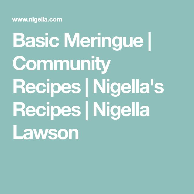 Basic Meringue | Community Recipes | Nigella's Recipes | Nigella Lawson