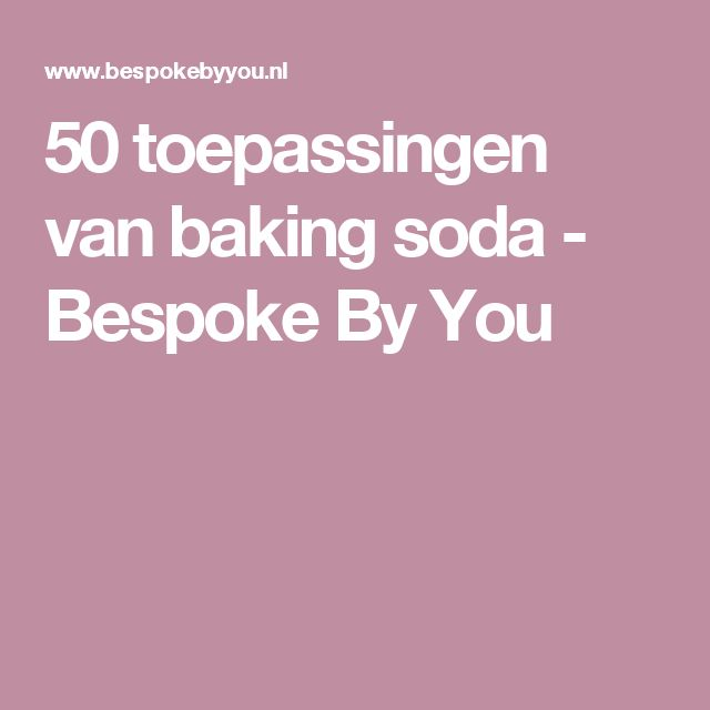 50 toepassingen van baking soda - Bespoke By You