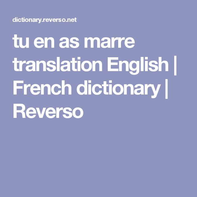 tu en as marre translation English | French dictionary | Reverso
