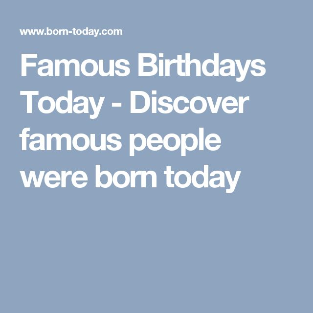Famous Birthdays Today - Discover famous people were born today