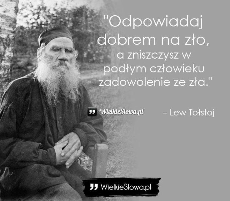 """Lew Tołstoj - cytaty """"Odpowiadaj dobrem na zło, a zniszczysz w podłym człowieku zadowolenie ze zła."""" - Lew Tołstoj"""