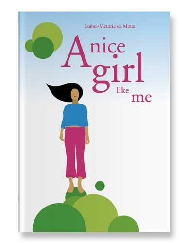 A Nice Girl Like Me (Portuguese Edition) by Isabel-Victoria Da Motta, http://www.amazon.com/dp/B00BAZPM6G/ref=cm_sw_r_pi_dp_lCXprb0JJVC15