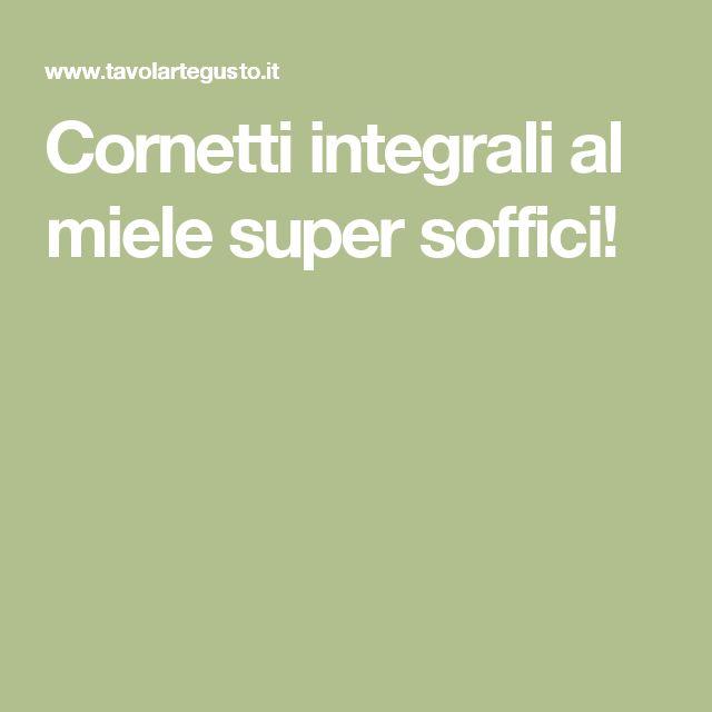Cornetti integrali al miele super soffici!
