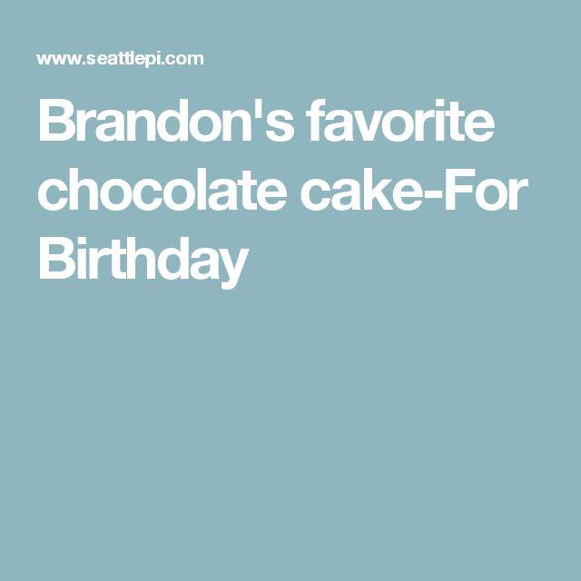 Brandon's favorite chocolate cake-For Birthday
