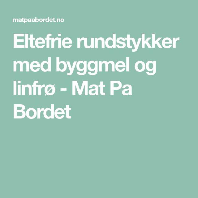 Eltefrie rundstykker med byggmel og linfrø - Mat Pa Bordet