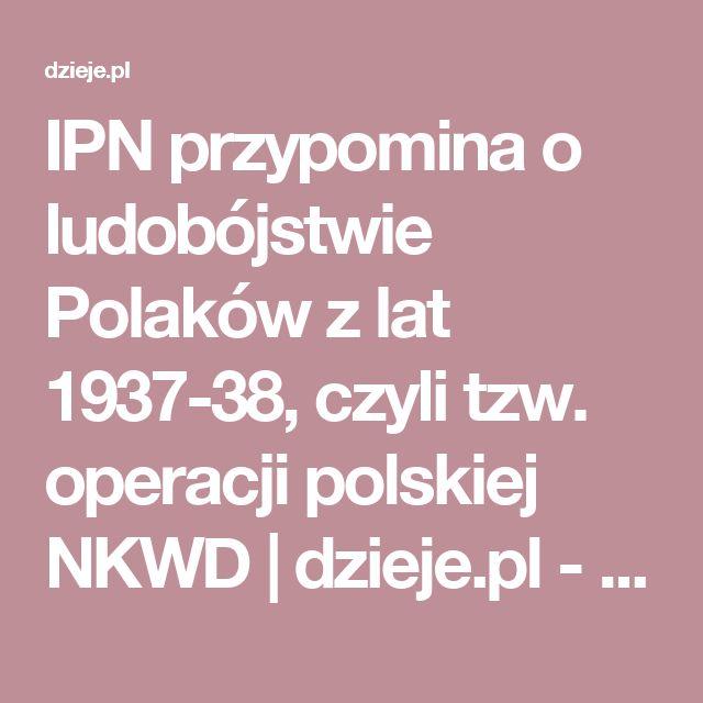 IPN przypomina o ludobójstwie Polaków z lat 1937-38, czyli tzw. operacji polskiej NKWD | dzieje.pl - Historia Polski