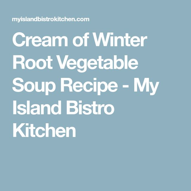 Cream of Winter Root Vegetable Soup Recipe - My Island Bistro Kitchen