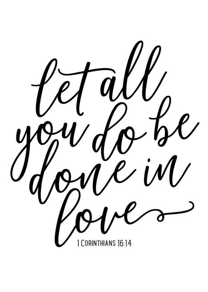 1 Corinthians 16:14 New King James Version (NKJV) 14 Let all