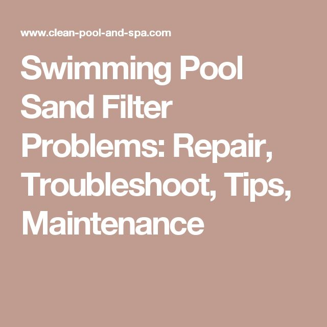 Swimming Pool Sand Filter Problems: Repair, Troubleshoot, Tips, Maintenance