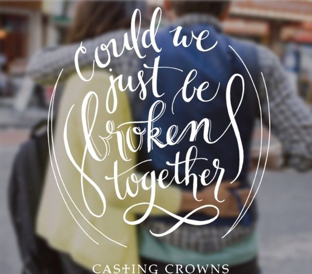 Casting Crowns: Broken Together Lyric Quote