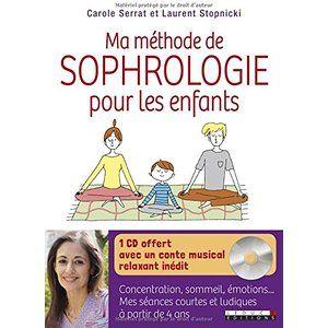 Ma méthode de sophrologie pour les enfants : concentration, sommeil, émotions : Mes séances courtes et ludiques à partir de 4 ans