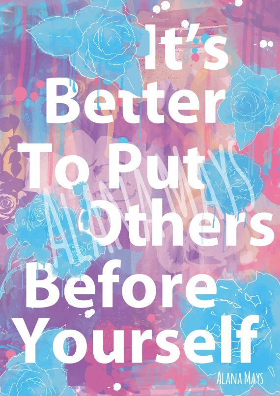 Its better to put others before yourself A2 size (23.4X16.5) by AlanaMaysCreations. $8.00 Purchase through my online etsy store.