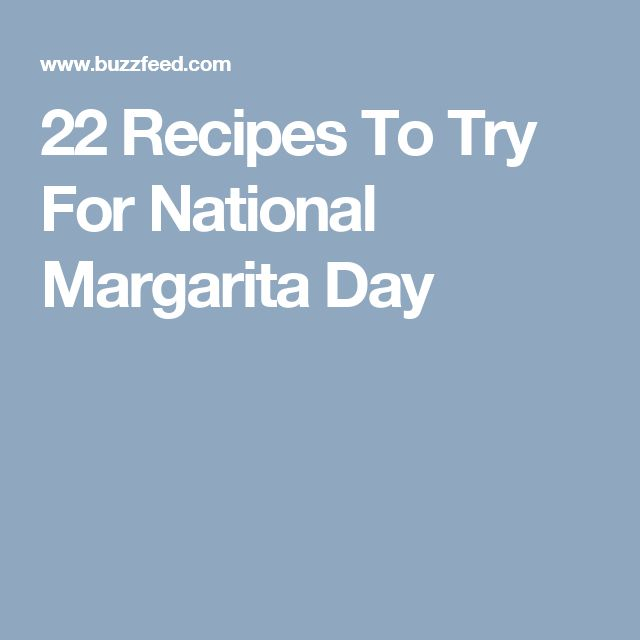 22 Recipes To Try For National Margarita Day