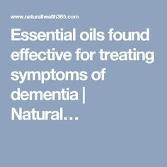 Essential oils found effective for treating symptoms of dementia   Natural…