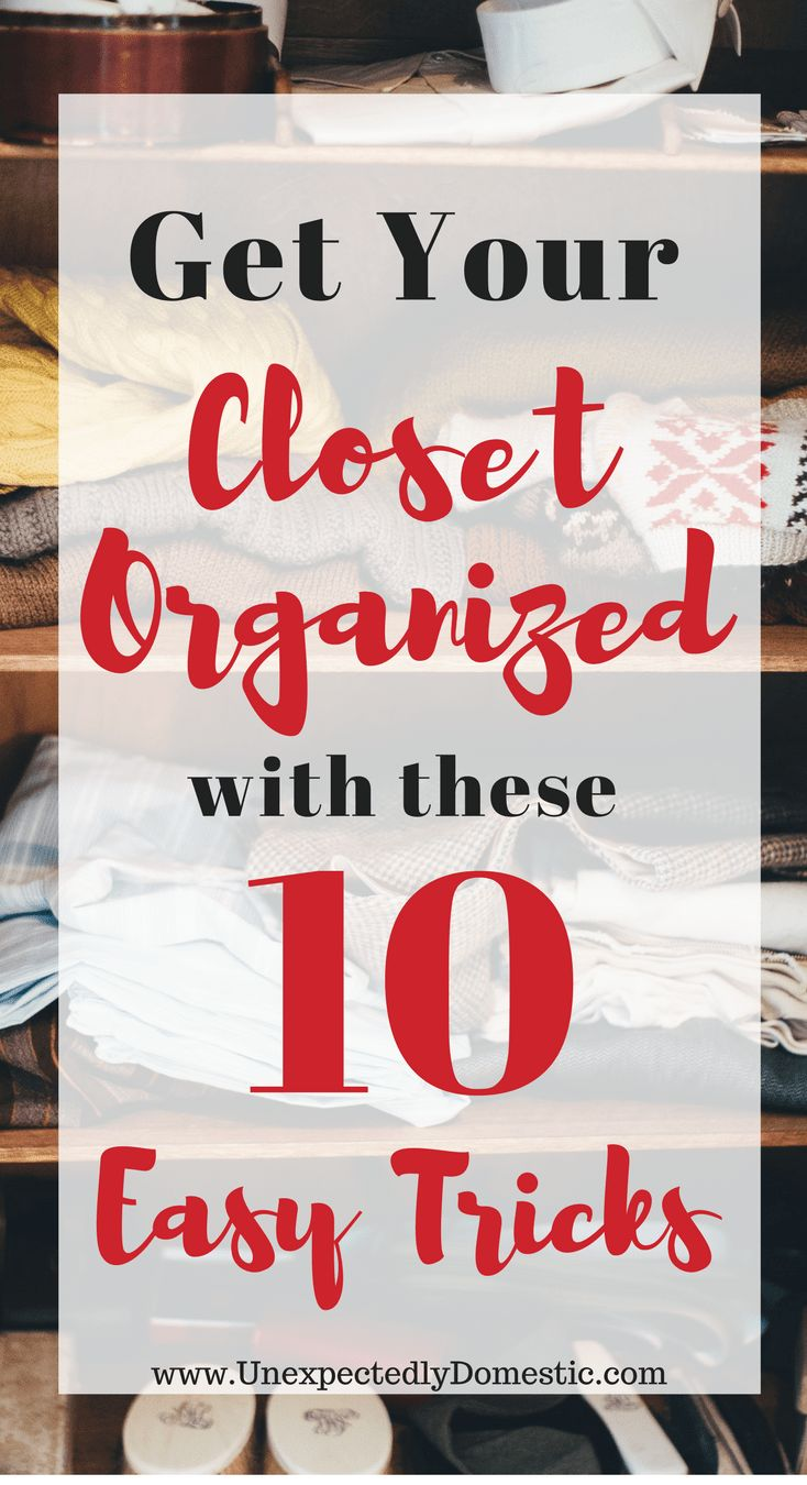 Get Your Closet Organized With These 10 Easy Tricks – Unexpectedly Domestic
