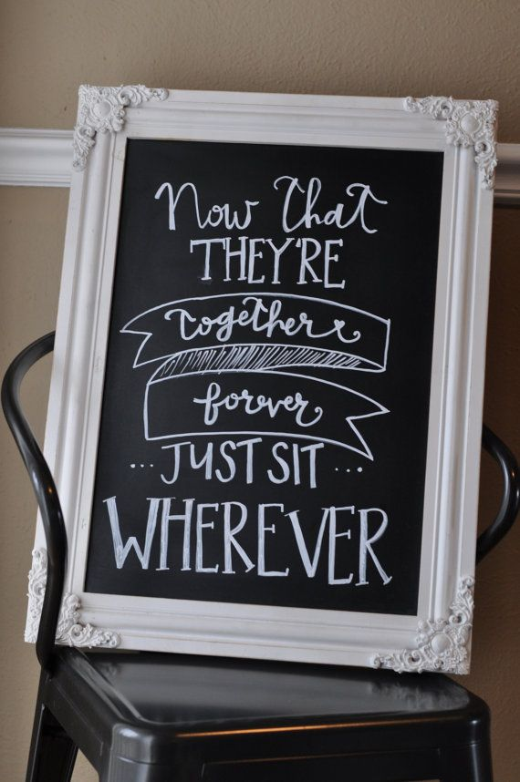 "Wedding Chalkboard Sign - ""Sit Wherever"" would this create chaos? or would it save from that awkward, ""i know no one at this table"" moment? hmm..."