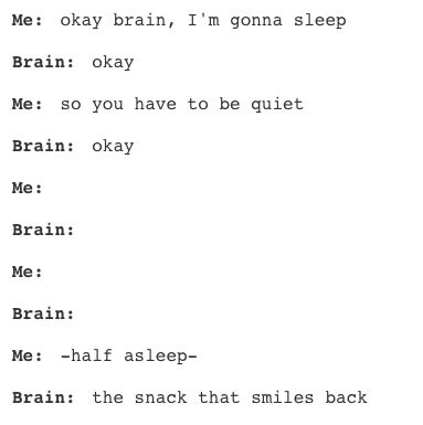It needs sleep, but loves stopping you from sleeping: | 18 Tumblr Posts That Are Just The Inside Of Your Head