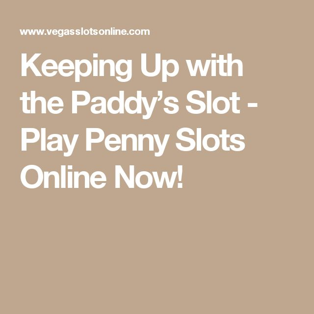 Keeping Up with the Paddy's Slot - Play Penny Slots Online Now!