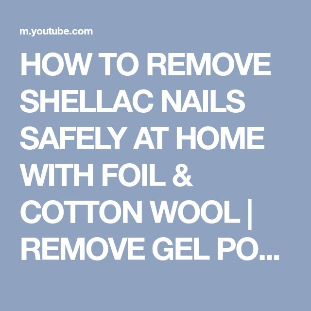 HOW TO REMOVE SHELLAC NAILS SAFELY AT HOME WITH FOIL & COTTON WOOL | REMOVE GEL POLISH AT HOME - YouTube