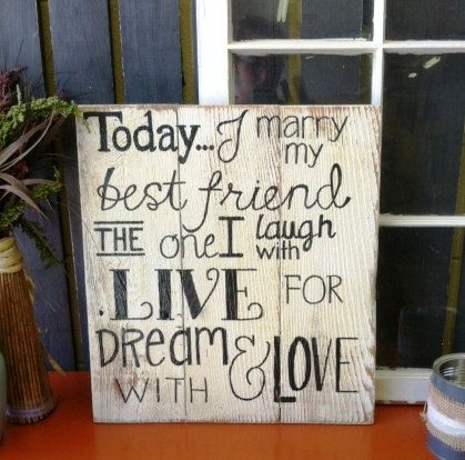 Today I marry my best friend/the one I laugh by Reclaimed4aPurpose, $20.00