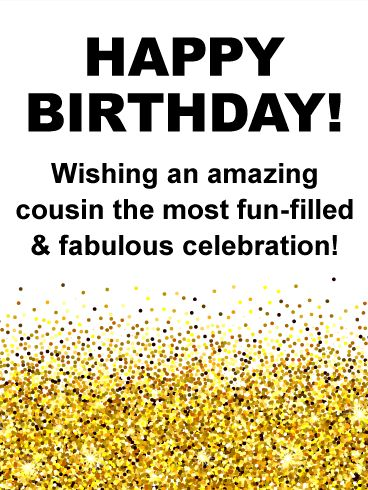 """Golden Confetti Happy Birthday Card for Cousin: Glittery gold confetti brings a bright, sparkling touch to this birthday card for an amazing cousin! Put them in the mood for a """"fun-filled and fabulous celebration"""" by sending a festive greeting to let them know you remembered them and that you're wishing them another spectacular year ahead!"""