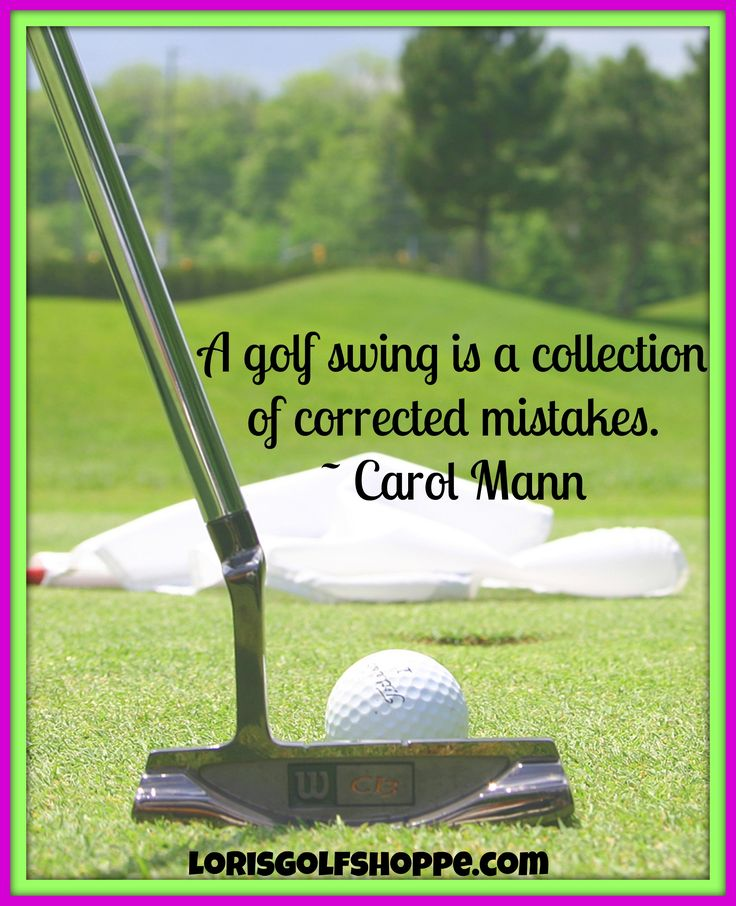Humor Inspirational Quotes: A Golf Swing Is A Collection Of Corrected Mistakes. ~Carol