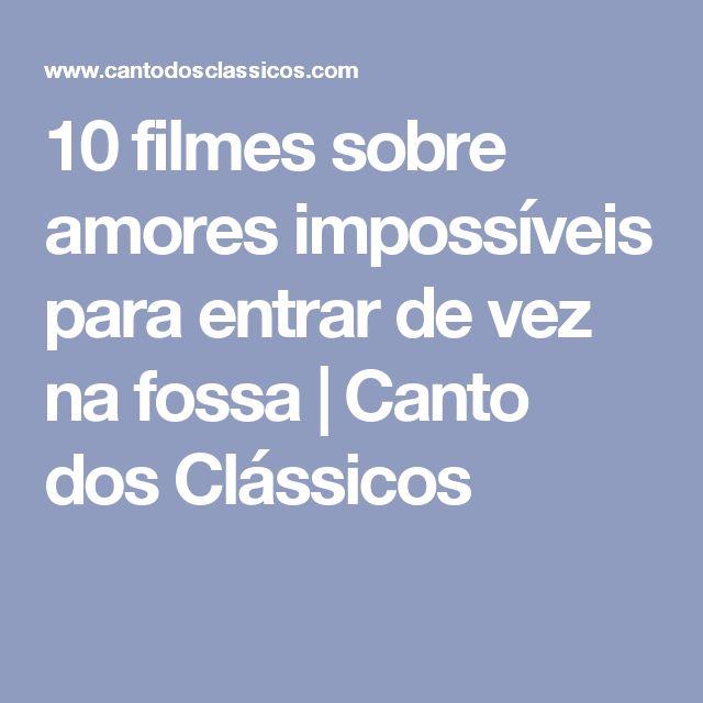 10 filmes sobre amores impossíveis para entrar de vez na fossa   Canto dos Clássicos