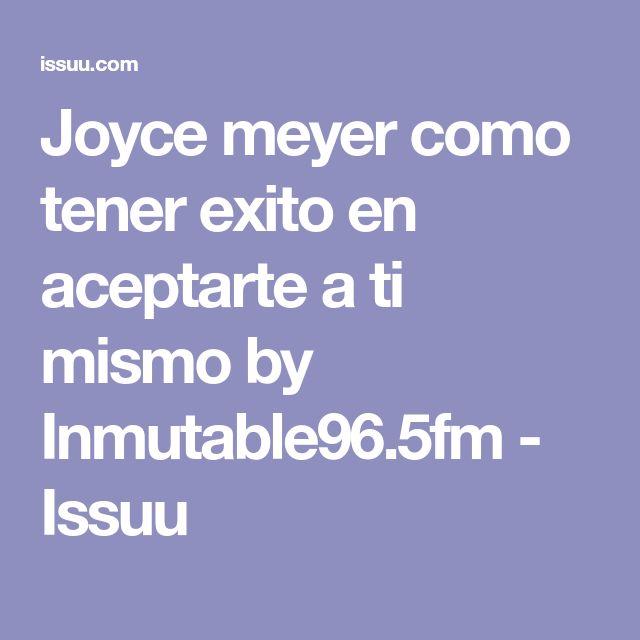 Joyce meyer como tener exito en aceptarte a ti mismo by Inmutable96.5fm - Issuu