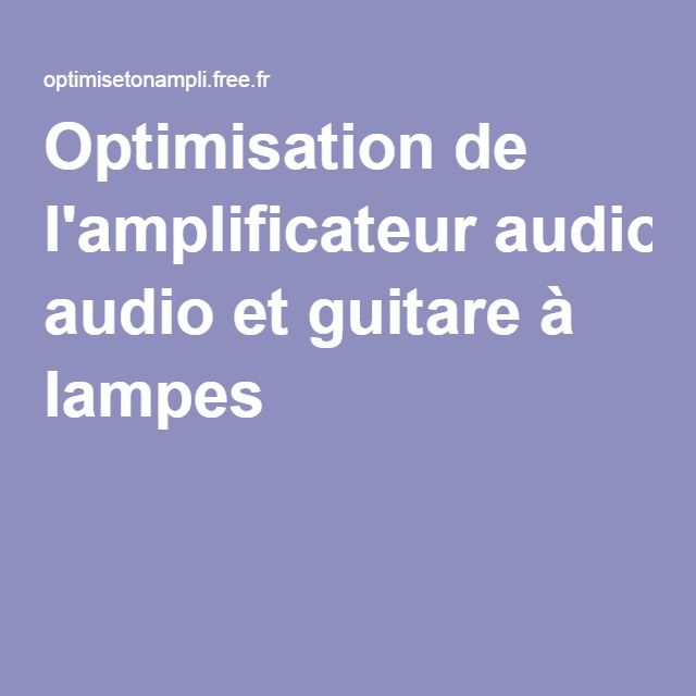 Optimisation de l'amplificateur audio et guitare à lampes