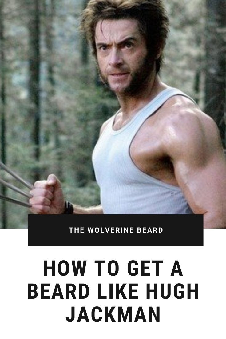 How To Get A Beard Like Hugh Jackman S Wolverine In 2020 Beard Styles Beard Line Beard