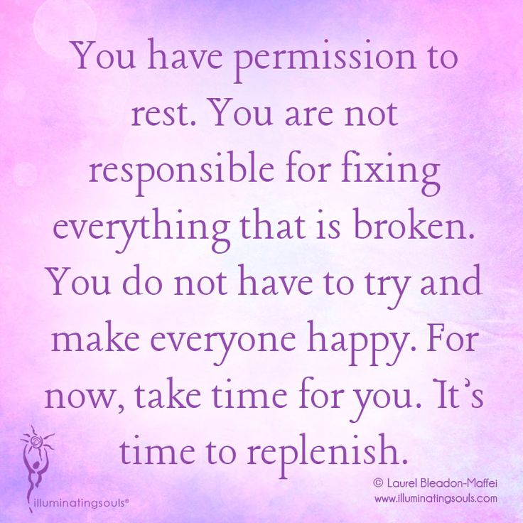 You have permission to rest. You are not responsible for ...