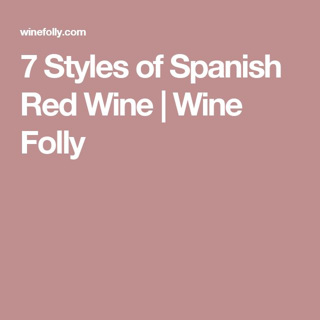 7 Styles of Spanish Red Wine | Wine Folly