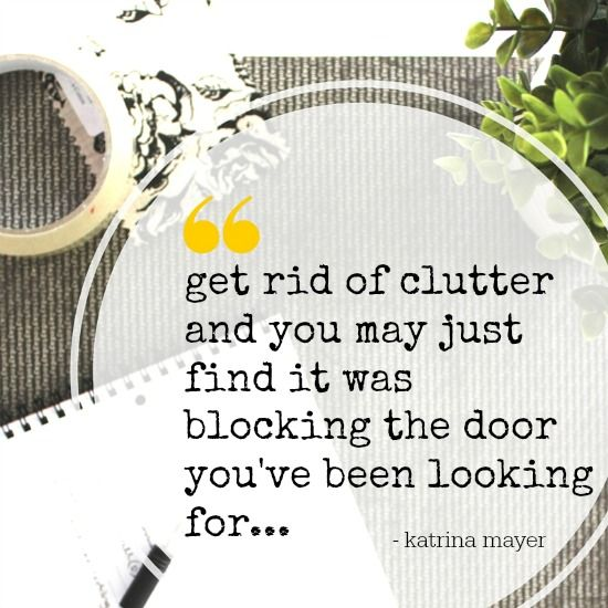 """Get rid of clutter and you may just find that it was blocking the door your've been looking for"" plus 9 more great quotes about clutter!"