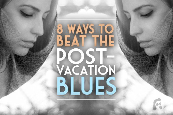 8 Ways to Beat the Post-Vacation Blues - Global Girl Travels #travel