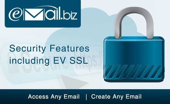 At Email.biz you get enhanced security features. Your email is protected with EV SSL(Extended Validation Secure Socket Layer Security) certificate, which ensures that there is never an intrusion into your account or information. The security systems in place here will prevent your data from threats. For more, read here : https://blog.email.biz/?p=274
