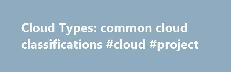 """Cloud Types: common cloud classifications #cloud #project http://louisiana.remmont.com/cloud-types-common-cloud-classifications-cloud-project/  # fair weather cumulus altostratuscirruscumulonimbus Further classification identifies clouds by height of cloud base. For example, cloud names containing the prefix """"cirr-"""", as in cirrus clouds, are located at high levels while cloud names with the prefix """"alto-"""", as in altostratus, are found at middle levels. This module introduces several cloud…"""