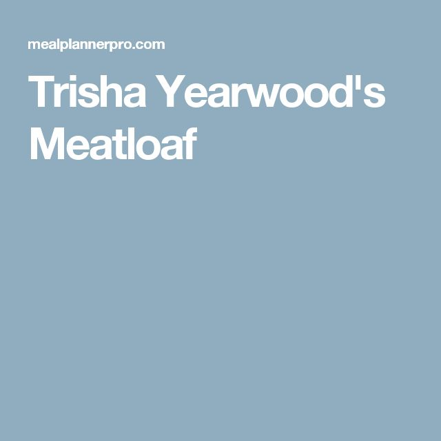 Trisha Yearwood's Meatloaf