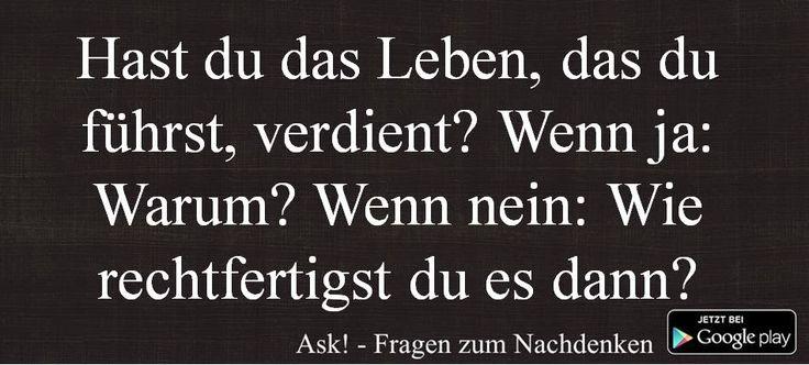 Hast du das Leben, das du führst, verdient? Wenn ja: Warum? Wenn nein: Wie rechtfertigst du es dann? by Ask! - Fragen zum Nachdenken