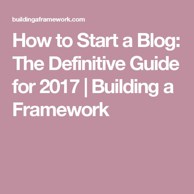 How to Start a Blog: The Definitive Guide for 2017 | Building a Framework