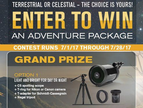 Win a C5 Spotting Scope, T-ring for Nikon or Canon Camera, T-Adapter for Schmidt Cassegrain, and Regal Tripod and more. $2,500.00 value. Must, as of the date above, be above the age of majority in their state of residence, have a valid email address...