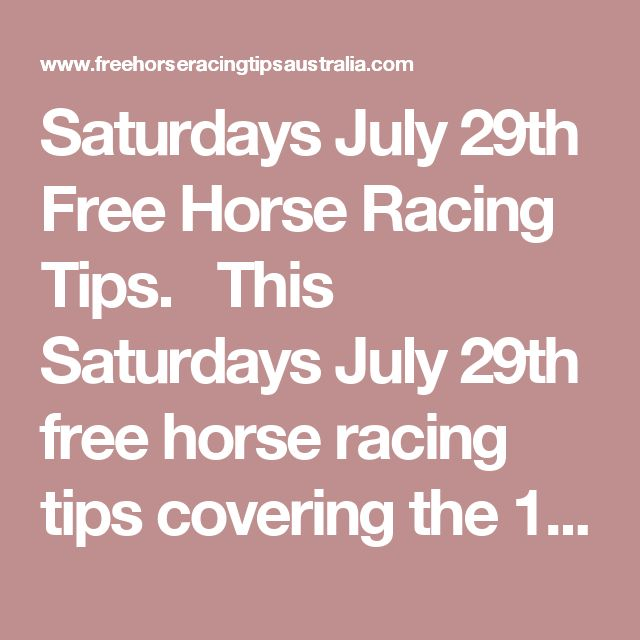 Saturdays July 29th Free Horse Racing Tips.  This Saturdays July 29th free horse racing tips covering the 1st 3 races everywhere..