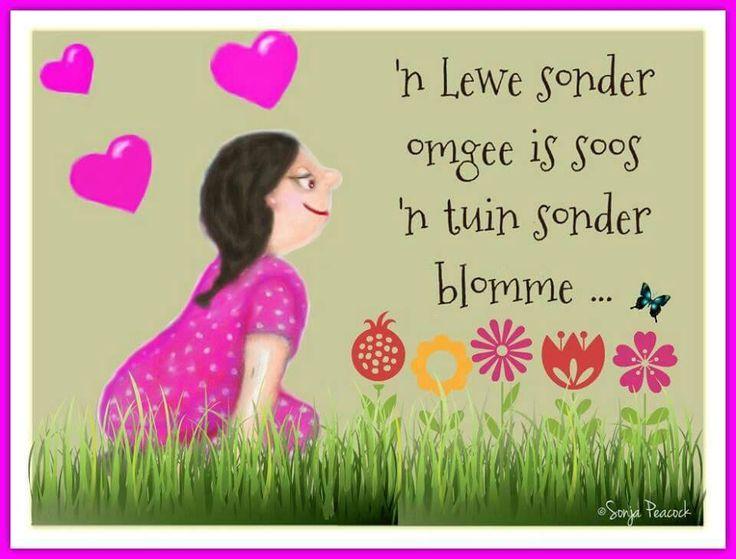 N Lewe sonder omgee is soos n tuin sonder blomme.....