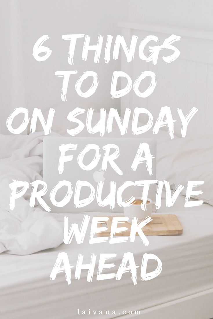 6 Things to Do on Sunday for a Productive Week Ahead – La Ivana | Lifestyle Design & Personal Growth Blogger