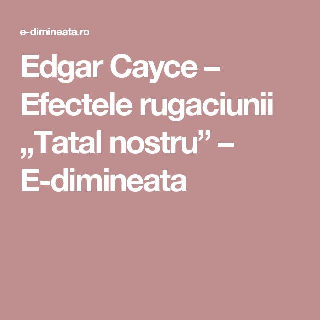 """Edgar Cayce – Efectele rugaciunii """"Tatal nostru"""" – E-dimineata"""