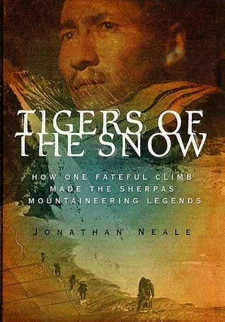 Jonathan Neale: Tigers of the Snow - How One Fateful Climb Made The Sherpas Mountaineering Legends