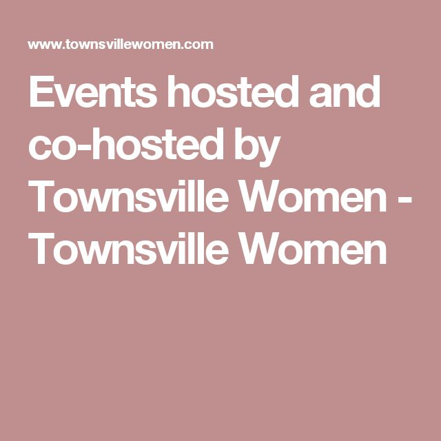 Events hosted and co-hosted by Townsville Women - Townsville Women