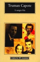 A sangre fría es una novela de Truman Capote, que narra el brutal asesinato de los cuatro miembros de una familia de Kansas.  En 1959 un violento crimen sacudió la tranquila vida de Holcomb, Kansas. La sociedad norteamericana de aquellos años no tuvo más remedio que encarar con desesperación, angustia, miedo y, sobre todo, desconfianza, un crimen que sugería que cualquiera podía morir asesinado en cualquier momento.