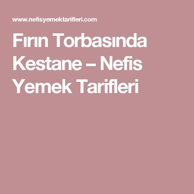 Fırın Torbasında Kestane – Nefis Yemek Tarifleri